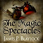 The Magic Spectacles | James P. Blaylock