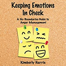 Keeping Emotions In Check: A No-Boundaries Guide to Anger Management (       UNABRIDGED) by Kimberly Harris Narrated by Katie McAble
