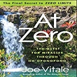 "At Zero: The Final Secret to ""Zero Limits"" The Quest for Miracles Through HoOponopono"