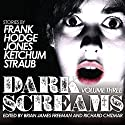 Dark Screams, Volume Three Audiobook by Jacquelyn Frank, Brian Hodge, Darynda Jones Narrated by Joe Barrett
