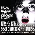 Dark Screams, Volume Three | Jacquelyn Frank,Brian Hodge,Darynda Jones
