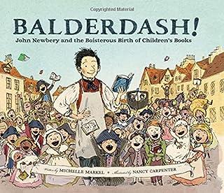 Book Cover: Balderdash!: John Newbery and the Boisterous Birth of Children's Books