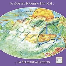 In Gottes Händen BIN ICH im Selbstbewusstsein (In Gottes Händen BIN ICH 2) Hörbuch von Seraphine Monien Gesprochen von: Seraphine Monien