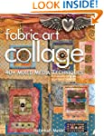 Fabric Art Collage: 40+ Mixed Media T...