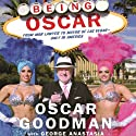 Being Oscar: From Mob Lawyer to Mayor of Las Vegas Audiobook by Oscar Goodman, George Anastasia Narrated by Oscar Goodman
