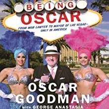 Being Oscar: From Mob Lawyer to Mayor of Las Vegas Audiobook by Oscar Goodman, George Anastasia Narrated by Oscar Goodman