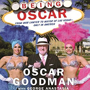 Being Oscar: From Mob Lawyer to Mayor of Las Vegas | [Oscar Goodman, George Anastasia]