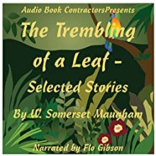 The Trembling of a Leaf - Selected Stories Audiobook by W. Somerset Maugham Narrated by Flo Gibson