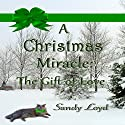 A Christmas Miracle: The Gift of Love: Christmas Miracle Series, Book 2 Audiobook by Sandy Loyd Narrated by Carol Dines