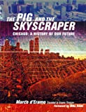 img - for The Pig and the Skyscraper: Chicago: A History of Our Future book / textbook / text book