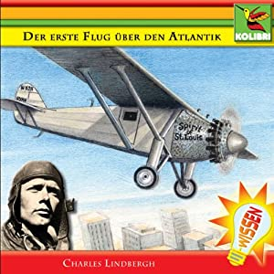 Der erste Flug über den Atlantik. Charles Lindbergh Hörbuch