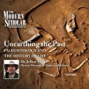 The Modern Scholar: Unearthing the Past: Paleontology and the History of Life  by Dr. Jeffrey W. Martz Narrated by Dr. Jeffrey W. Martz