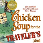 Chicken Soup for the Traveler's Soul: Stories of Adventure, Inspiration and Insight to Celebrate the Spirit of Travel | Jack Canfield,Mark Victor Hansen