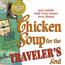 Chicken Soup for the Traveler's Soul: Stories of Adventure, Inspiration and Insight to Celebrate the Spirit of Travel (       UNABRIDGED) by Jack Canfield, Mark Victor Hansen Narrated by Gwen Hughes