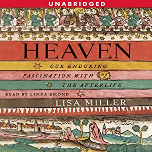 Heaven: Our Enduring Fascination with the Afterlife | [Lisa Miller]