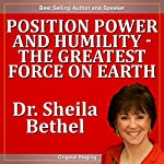 Position Power and Humility - The Greatest Force on Earth: The 30-Minute 'New Breed of Leader' Success Series | Sheila Murray Bethel
