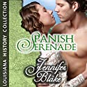 Spanish Serenade Audiobook by Jennifer Blake Narrated by Liza Ross