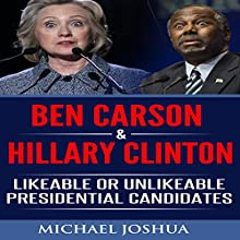 Ben Carson & Hillary Clinton: Likeable or Unlikeable Presidential Candidates Audiobook by Michael Joshua Narrated by Steven A. Gannett