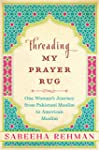 Threading My Prayer Rug: One Woman's...