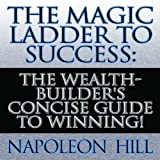 The Magic Ladder to Success: The Wealth-Builder's Concise Guide to Winning! (Your Coach in a Box)
