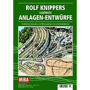 Rolf Knippers schönste Anlagen-Entwürfe – Vorbildliche Gleispläne mit 3D-Schaubildern für alle Modellbahner – MIBA Planungshilfen [Broschiert]