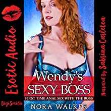 Wendy's Sexy Boss: First Time Anal Sex with the Boss Audiobook by Nora Walker Narrated by Sabrina Carleton