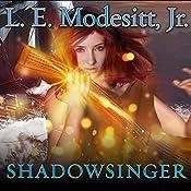 Shadowsinger: Spellsong Cycle, Book 5   L. E. Modesitt, Jr.