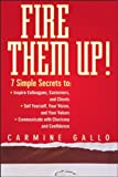 Fire Them Up!: 7 Simple Secrets to: Inspire Colleagues, Customers, and Clients; Sell Yourself, Your Vision, and Your Values; Communicate with Charisma and Confidence