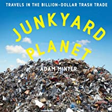 Junkyard Planet: Travels in the Billion-Dollar Trash Trade (       UNABRIDGED) by Adam Minter Narrated by Stephen McLaughlin
