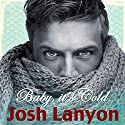 Baby, It's Cold Audiobook by Josh Lanyon Narrated by Michael Ferraiuolo