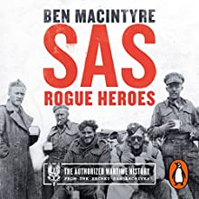 SAS: Rogue Heroes: The Authorised Wartime History Audiobook by Ben Macintyre Narrated by Ben Macintyre