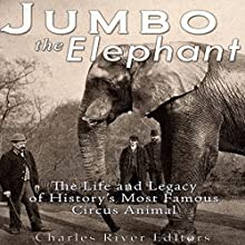 Jumbo the Elephant: The Life and Legacy of History's Most Famous Circus Animal | Livre audio Auteur(s) :  Charles River Editors Narrateur(s) : Jim D Johnston