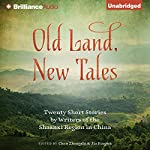 Old Land, New Tales: 20 Short Stories by Writers of the Shaanxi Region in China | Chen Zhongshi,Jia Pingwa
