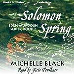 Solomon Spring: Eden Murdoch Series, Book 2 (       UNABRIDGED) by Michelle Black Narrated by Kris Faulkner