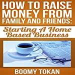 How to Raise Money from Family and Friends: Starting a Home Based Business | Boomy Tokan