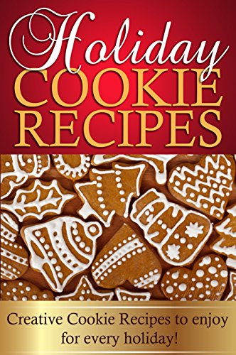 Holiday Cookie Recipes: Creative Cookie Recipes to enjoy for every holiday! by Maria Quinn