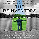 The Reinventors: How Extraordinary Companies Pursue Radical Continuous Change Audiobook by Jason Jennings Narrated by Jason Jennings