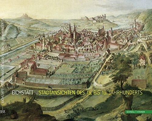 Eichstätt - Stadtansichten des 15. bis 19. Jahrhunderts  [Domschatz- und Diözesanmuseum Eichstätt] (Tapa Blanda)