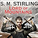 Lord of Mountains: A Novel of the Change Audiobook by S. M. Stirling Narrated by Todd McLaren
