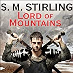 Lord of Mountains: A Novel of the Change (       UNABRIDGED) by S. M. Stirling Narrated by Todd McLaren