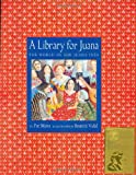 A Library for Juana: The World of Sor Juana Ines (0375806431) by Mora, Pat
