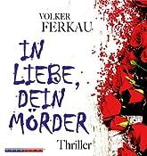 In Liebe dein Mörder | Volker Ferkau