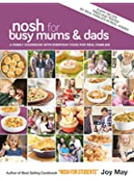 Nosh for Busy Mums and Dads - A Family Cookbook with Everyday Food for Real Families (English Edition)