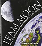 img - for Team Moon: How 400,000 People Landed Apollo 11 on the Moon 1st (first) by Thimmesh, Catherine (2006) Hardcover book / textbook / text book
