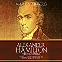 Alexander Hamilton - Founding Father: The Real Story of His Life, His Loves, and His Death Audiobook by Mark Steinberg Narrated by Jim Johnston