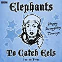 Elephants to Catch Eels: Complete Series 2 Audiobook by Tom Jamieson, Nev Fountain Narrated by Sheridan Smith