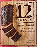 img - for 12 Bones Smokehouse: A Mountain BBQ Cookbook book / textbook / text book