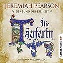 Die Täuferin (Der Bund der Freiheit 1) Hörbuch von Jeremiah Pearson Gesprochen von: Ranja Bonalana