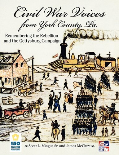 Civil War Voices from York County, Pa.: Remembering the Rebellion and the Gettysburg Campaign