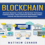 Blockchain: Ultimate Beginner's Guide to Blockchain Technology, Cryptocurrency, Smart Contracts, Distributed Ledger, Fintech and Decentralized Applications | [Matthew Connor]